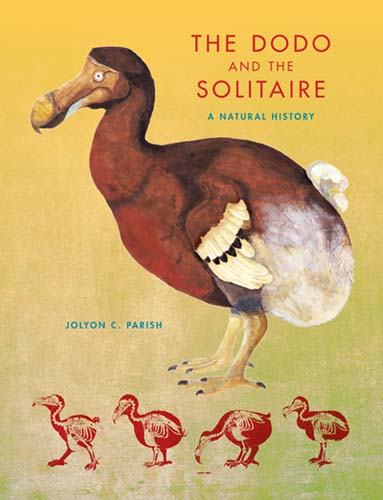 The Dodo and the Solitaire: A Natural History by Jolyon C. Parish